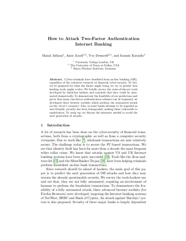 How to Attack Two-Factor AuthenticationInternet BankingManal Adham1, Amir Azodi1,3, Yvo Desmedt2,1, and Ioannis Karaolis11...