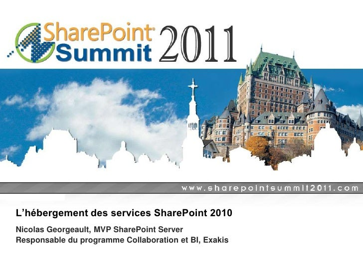 L'hébergement des services SharePoint 2010Nicolas Georgeault, MVP SharePoint ServerResponsable du programme Collaboration ...