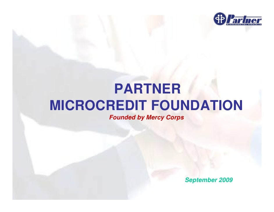PARTNER MICROCREDIT FOUNDATION       Founded by Mercy Corps                                    September 2009