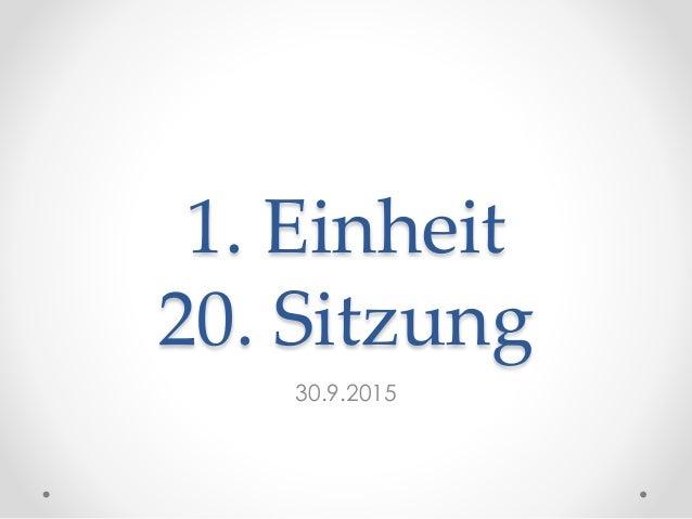 1. Einheit 20. Sitzung 30.9.2015