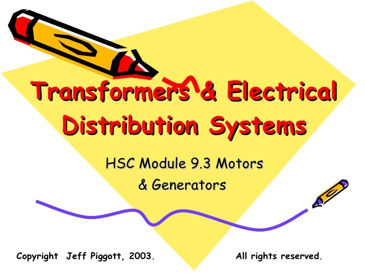 Transformers & Electrical Distribution Systems HSC Module 9.3 Motors  & Generators Copyright  Jeff Piggott, 2003.  All rig...