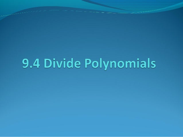 Dividing by a MonomialWrite the division as a fraction and use the quotient of powers property.When dividing polynomials...