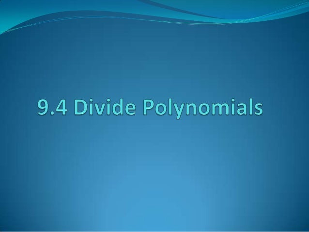 Dividing by a Monomial Write the division as a fraction and use the quotient of  powers property. When dividing polynomi...