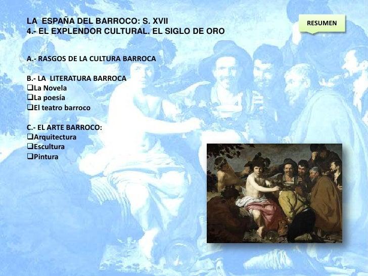 RESUMEN<br />LA  ESPAÑA DEL BARROCO: S. XVII <br />4.- EL EXPLENDOR CULTURAL. EL SIGLO DE ORO<br />A.- RASGOS DE LA CULTUR...