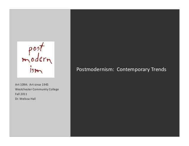 Postmodernism:	  	  Contemporary	  Trends	  Art	  109A:	  	  Art	  since	  1945	  Westchester	  Community	  College	  Fall...