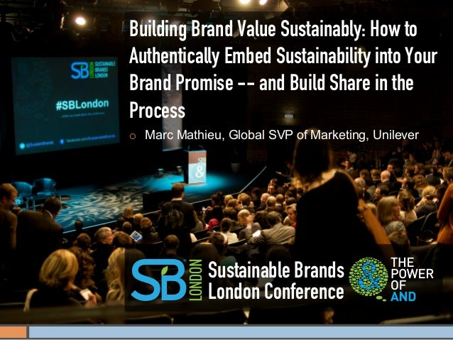 Building Brand Value Sustainably: How toAuthentically Embed Sustainability into YourBrand Promise -- and Build Share in th...