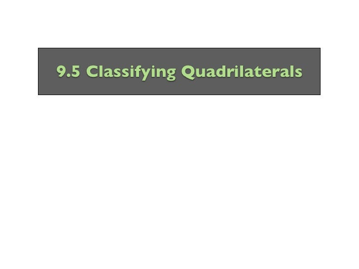 9.5 Classifying Quadrilaterals