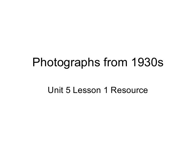 Photographs from 1930s  Unit 5 Lesson 1 Resource