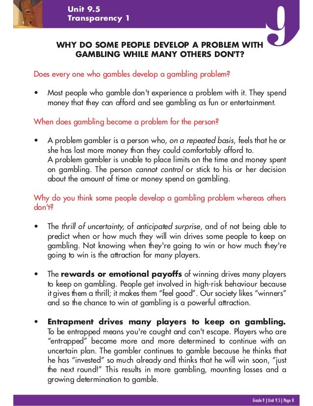 Grade 9 | Unit 9.5 | Page 8 Unit 9.5 Transparency 1 WHY DO SOME PEOPLE DEVELOP A PROBLEM WITH GAMBLING WHILE MANY OTHERS D...