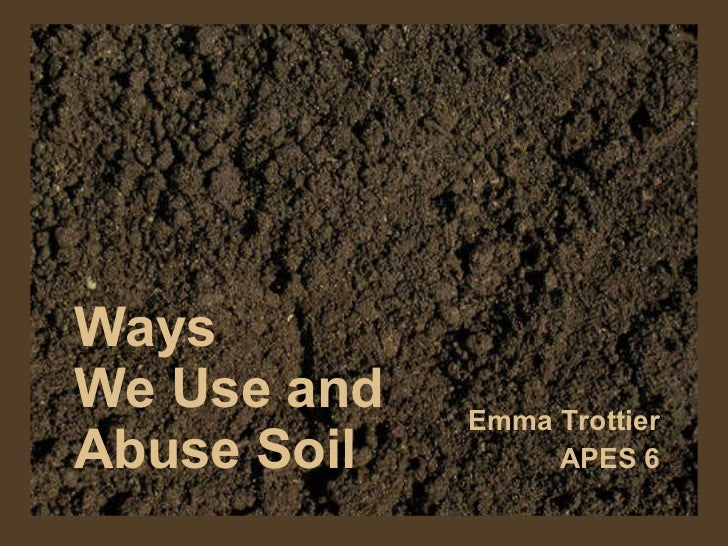 9 5 ways we use and abuse soil for Soil and its uses