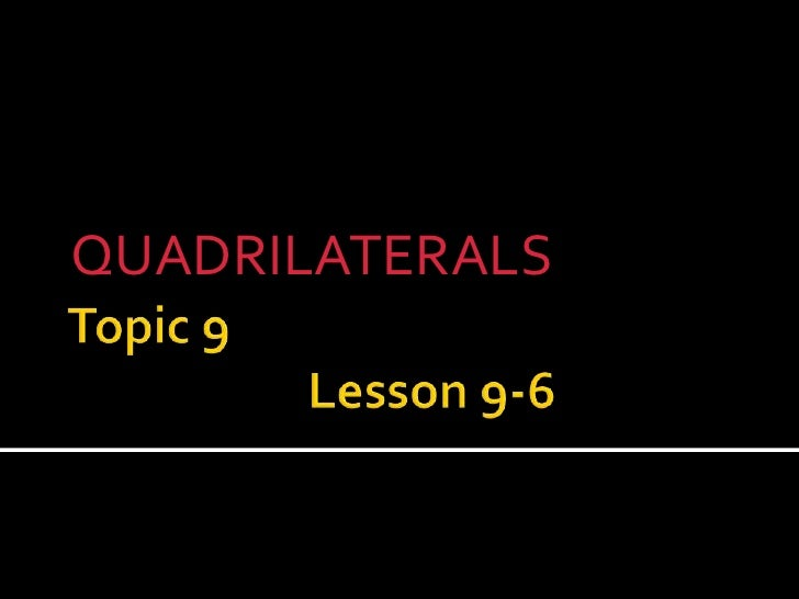Topic 9Lesson 9-6<br />QUADRILATERALS<br />
