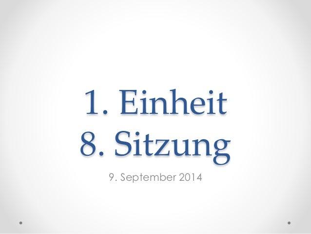 1. Einheit 8. Sitzung 9. September 2014