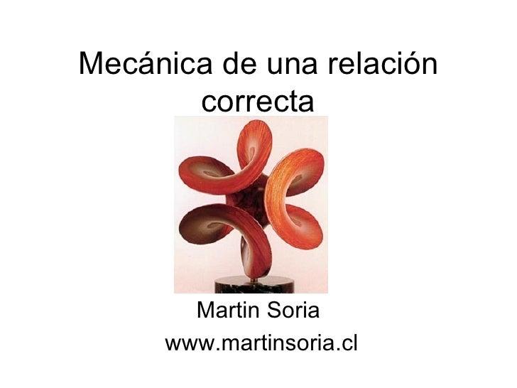 Mecánica de una relación correcta Martin Soria www.martinsoria.cl