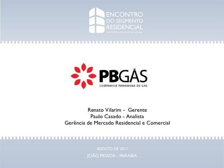 Renato Vilarim -  Gerente Paulo Casado - Analista Gerência de Mercado Residencial e Comercial