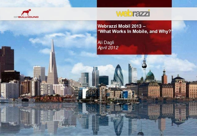 """Webrazzi Mobil 2013 –""""What Works In Mobile, and Why?""""Ali DagliApril 2012                                   1"""