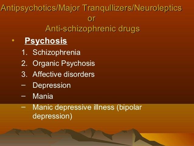 Antipsychotics/Major Tranqullizers/Neuroleptics                      or           Anti-schizophrenic drugs  • Psychosis   ...