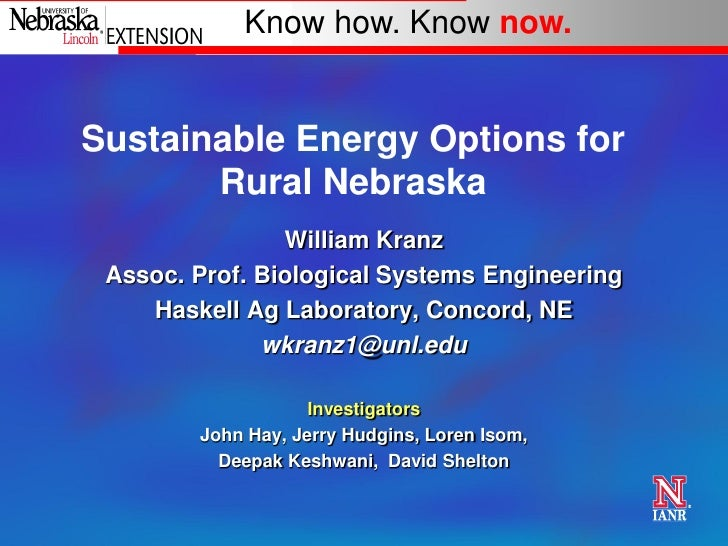 Know how. Know now.Sustainable Energy Options for       Rural Nebraska                William Kranz Assoc. Prof. Biologica...