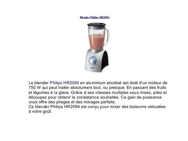 Blender Philips HR2094 Le blender Philips HR2094 en aluminium anodisé est doté d'un moteur de 750 W qui peut traiter absol...