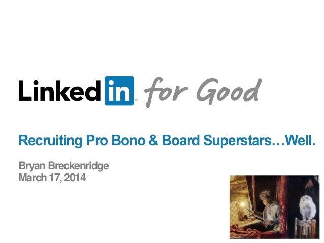 Recruiting Pro Bono & Board Superstars…Well. Bryan Breckenridge March 17, 2014