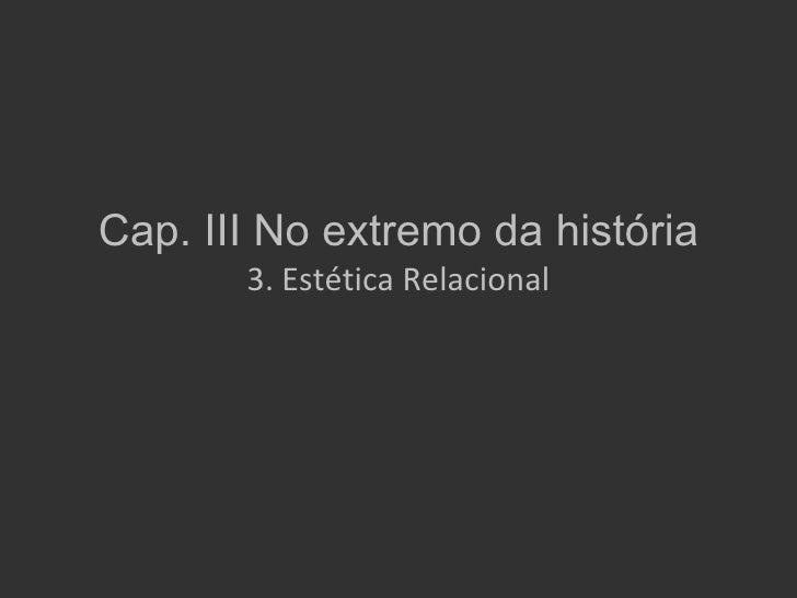 Cap. III No extremo da história       3. Estética Relacional