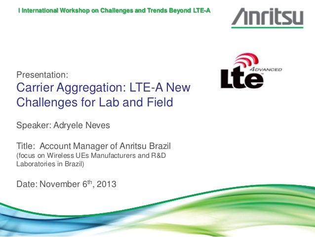 I International Workshop on Challenges and Trends Beyond LTE-A  Presentation:  Carrier Aggregation: LTE-A New Challenges f...