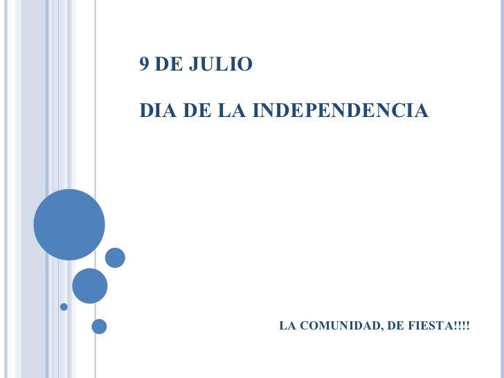9 DE JULIO DIA DE LA INDEPENDENCIA LA COMUNIDAD, DE FIESTA!!!!