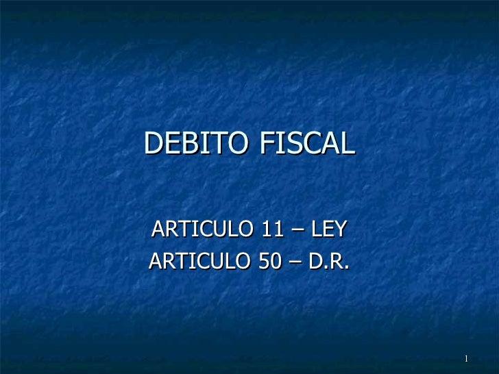 DEBITO FISCAL ARTICULO 11 – LEY ARTICULO 50 – D.R.