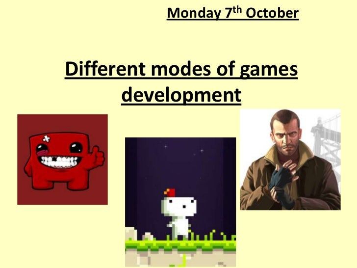 Monday 7th OctoberDifferent modes of games      development