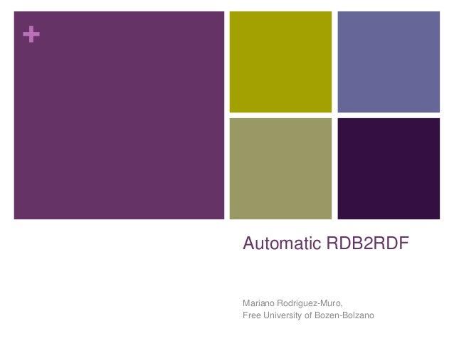 +  Automatic RDB2RDF  Mariano Rodriguez-Muro, Free University of Bozen-Bolzano