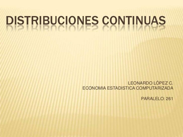 DISTRIBUCIONES CONTINUAS                            LEONARDO LÓPEZ C.           ECONOMIA ESTADISTICA COMPUTARIZADA        ...
