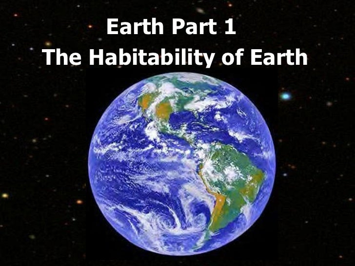 Earth Part 1 The Habitability of Earth