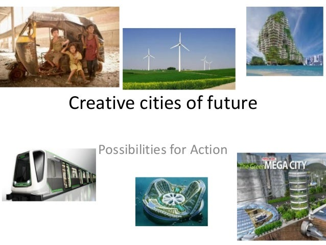Creative cities of future Possibilities for Action