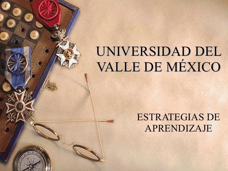 UNIVERSIDAD DEL VALLE DE MÉXICO ESTRATEGIAS DE APRENDIZAJE