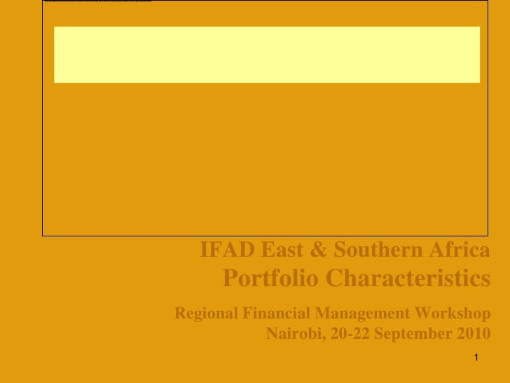 IFAD East & Southern Africa       Portfolio Characteristics Regional Financial Management Workshop             Nairobi, 20...