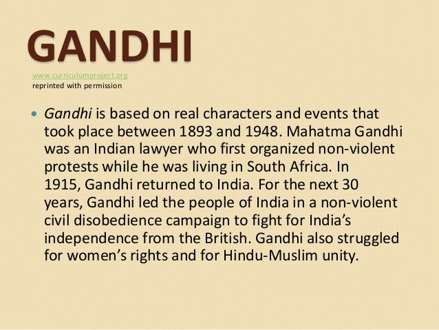 GANDHIwww.curriculumproject.org reprinted with permission  Gandhi is based on real characters and events that took place ...