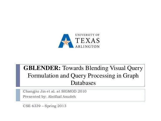 GBLENDER: Towards Blending Visual Query Formulation and Query Processing in Graph                 DatabasesChangjiu Jin et...