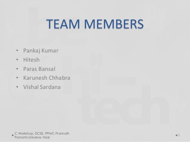 TEAM MEMBERS • Pankaj Kumar • Hitesh • Paras Bansal • Karunesh Chhabra • Vishal Sardana C Workshop, DCSE, PPIMT, Prannath ...