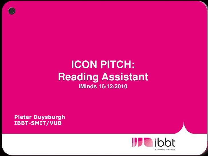 ICON PITCH:Reading Assistant iMinds 16/12/2010<br />Pieter Duysburgh<br />IBBT-SMIT/VUB<br />