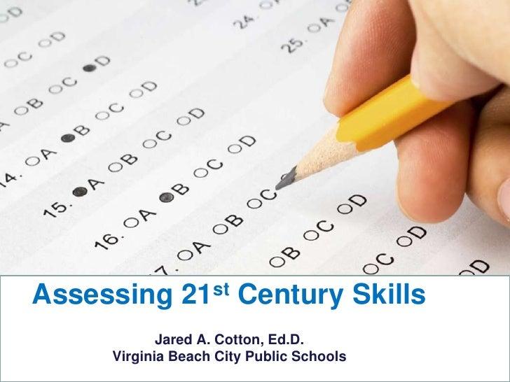 Assessing 21st Century SkillsJared A. Cotton, Ed.D. Virginia Beach City Public Schools<br />