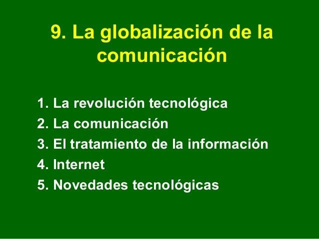 9. La globalización de la      comunicación1. La revolución tecnológica2. La comunicación3. El tratamiento de la informaci...