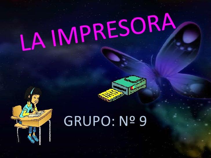LA IMPRESORA<br />GRUPO: Nº 9<br />