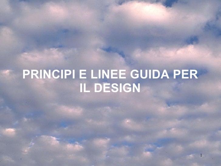 PRINCIPI E LINEE GUIDA  PER IL DESIGN Corso di Interazione Uomo Macchina AA 2009-2010 Roberto Polillo Università di Milano...
