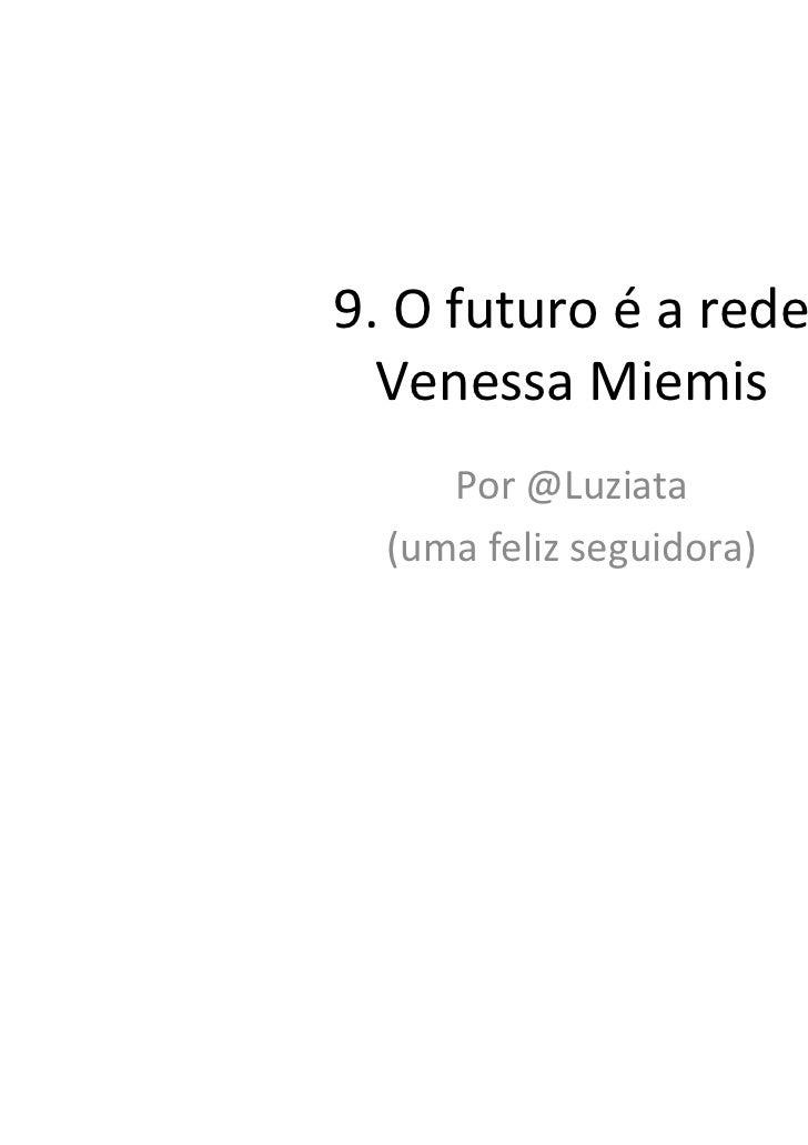 9. O futuro é a rede  Venessa Miemis     Por @Luziata  (uma feliz seguidora)