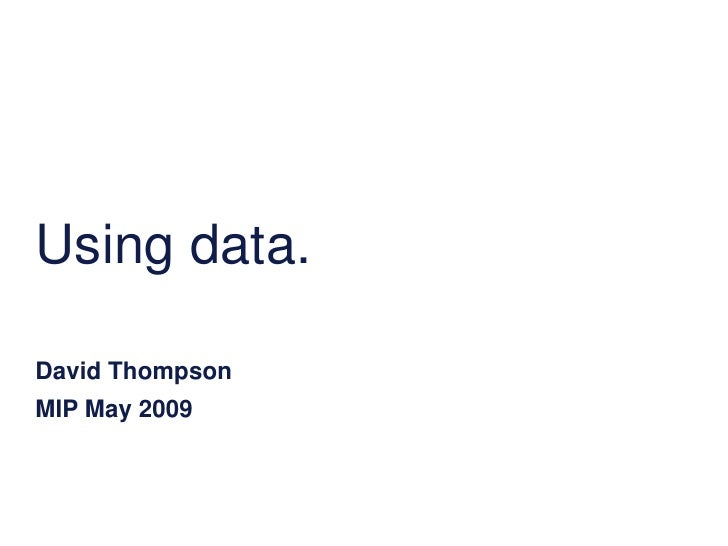 Using data.  David Thompson MIP May 2009