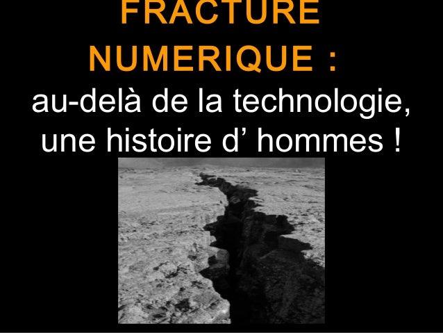 FRACTURE NUMERIQUE : au-delà de la technologie, une histoire d' hommes !