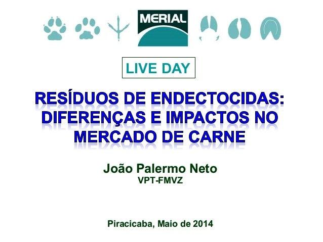 João Palermo Neto VPT-FMVZ Piracicaba, Maio de 2014 LIVE DAY