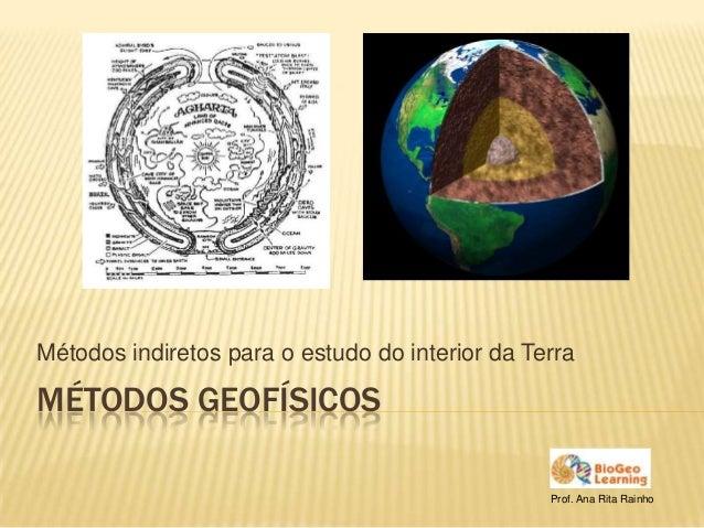 Métodos indiretos para o estudo do interior da TerraMÉTODOS GEOFÍSICOS                                                 Pro...