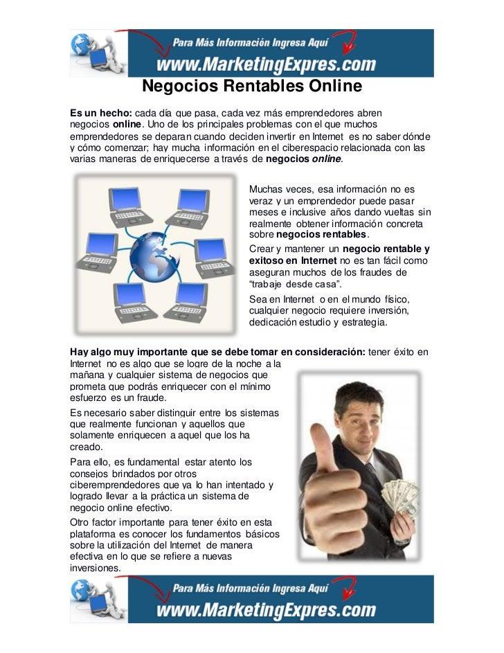 Negocios Rentables OnlineEs un hecho: cada día que pasa, cada vez más emprendedores abrennegocios online. Uno de los princ...