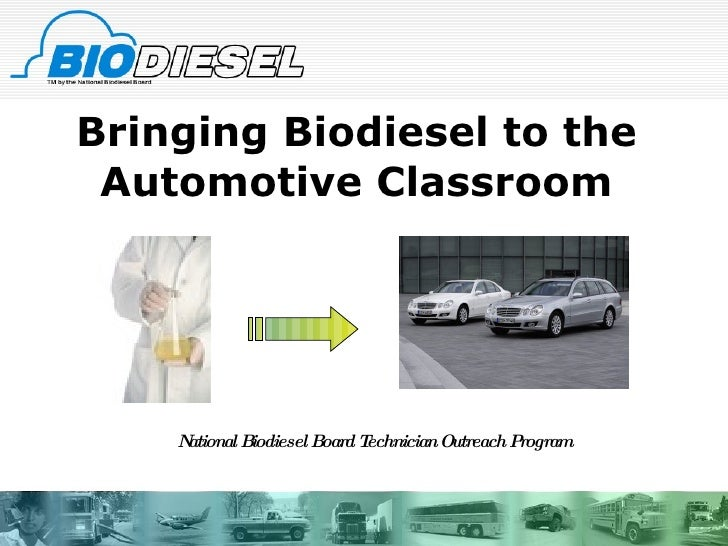 Bringing Biodiesel to the Automotive Classroom National Biodiesel Board Technician Outreach Program
