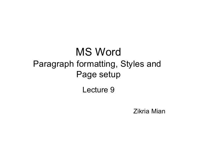 MS WordParagraph formatting, Styles andPage setupLecture 9Zikria Mian